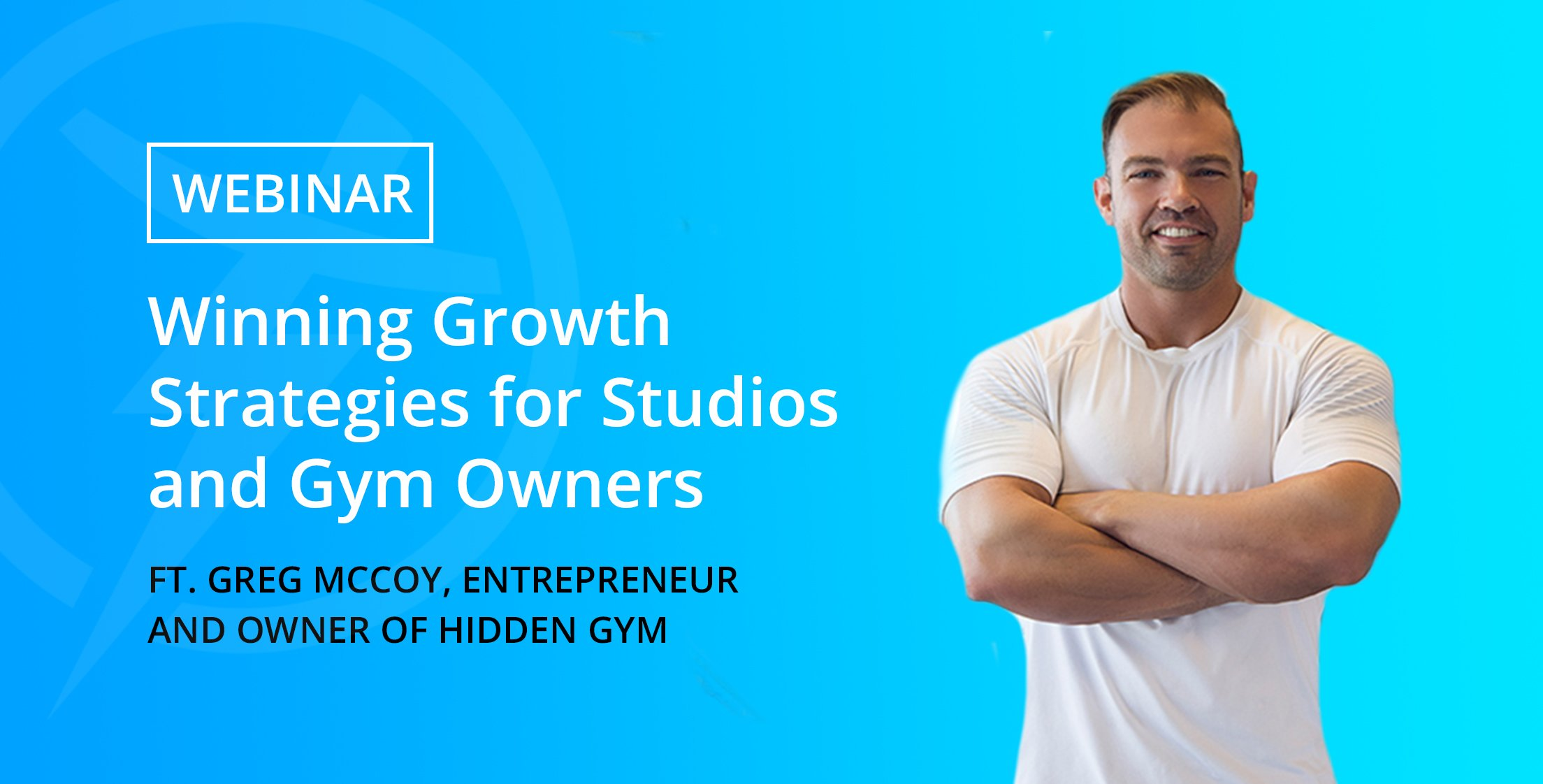 Trainerize Webinar: Winning Growth Strategies for Studios and Gym Owners