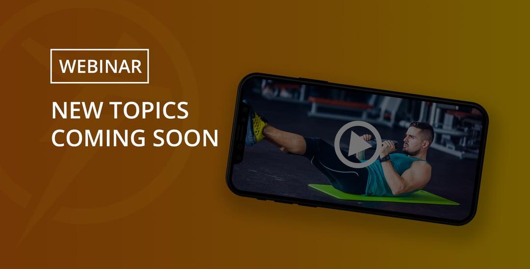 Webinar-Trainerize-New-Topics-Coming-Soon